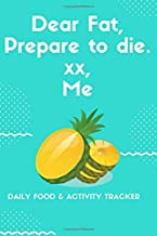 Dear Fat, Prepare to die. xx, Me - Daily Food & Activity Tracker