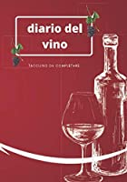 diario del vino: libro dei vini da compilare in formato 7 x 10 ,con 100 pagine, perfetto per la degustazione di vini