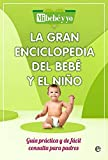 La gran enciclopedia del bebe y el niño: Guía práctica y de fácil consulta para padres