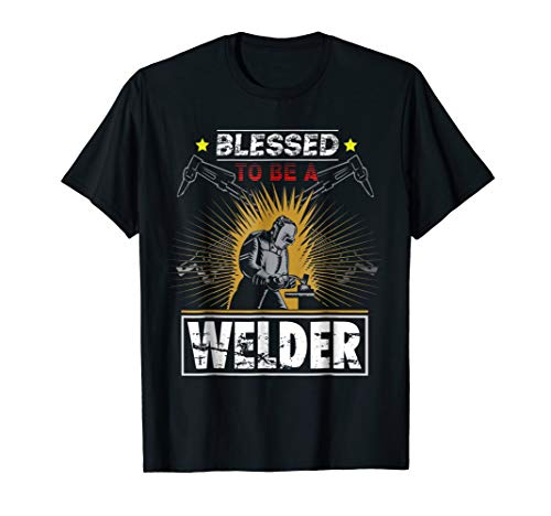 Blessed To Be A Welder | Welder T Shirt