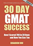 30 Day GMAT Success Edition 3: How I Scored 780 on the GMAT in 30 Days and How You Can Too! (English Edition)