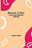 Benjamin Of Ohio: A Story Of The Settlement Of Marietta
