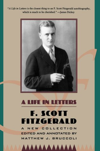A Life in Letters: A New Collection Edited and Annotated by Matthew J. Bruccoli