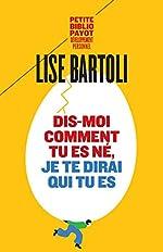 Dis-moi comment tu es né, je te dirai qui tu es de Lise Bartoli