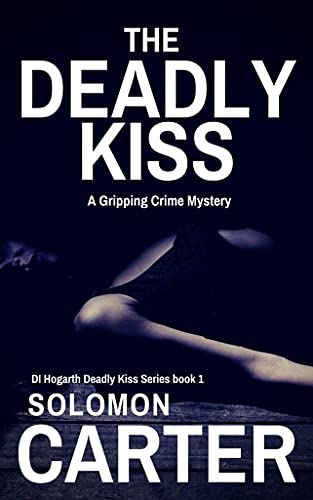 The Deadly Kiss: A Gripping Detective Crime Mystery (The DI Hogarth Deadly Kiss Series Book 1)