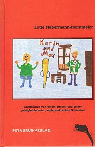 Karin und Max: Geschichten von einem Jungen und seiner geistigbehinderten, epilepsiekranken Schwester