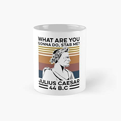 Taza clásica con texto 'What are You Gonna Do Stab Me Julius Caesar 44 B C | Tazas de café divertidas de 11 oz