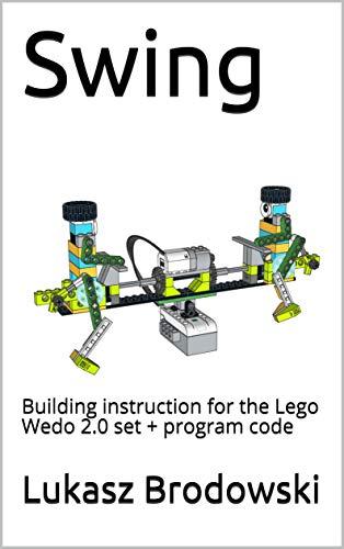 Swing: Building instruction for the Lego Wedo 2.0 set + program code (English Edition)