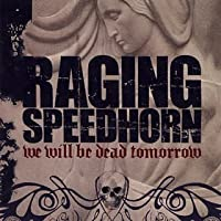 We Will Be Dead Tomorrow by Raging Speedhorn (2002-07-03)