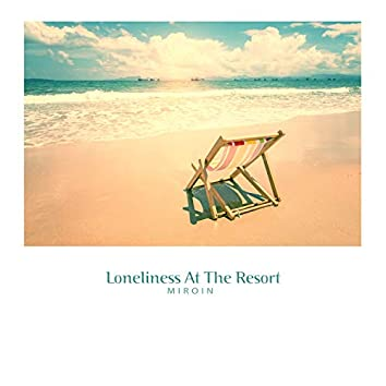 Loneliness at the resort