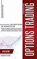 Options Trading Strategies: The Only Guide on Advanced Day, Swing and Binary Strategies You Need to Trade in Stock Market, Start Now Your Journey to Become a Professional Trader