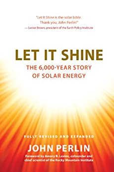 Let It Shine: The 6,000-Year Story of Solar Energy by [John Perlin, Amory Lovins]