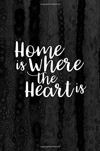Journal: Home is Where the Heart is Lined Notebook: 110 Blank Lined (6x9) Pages to Jot Down Your Thoughts