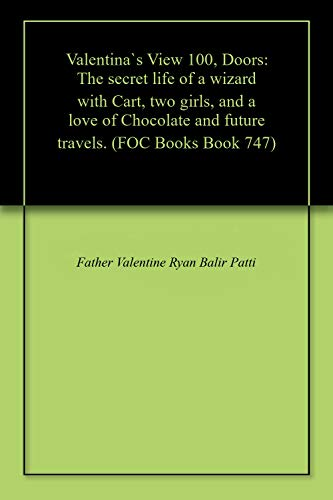 Valentina`s View 100, Doors: The secret life of a wizard with Cart, two girls, and a love of Chocolate and future travels. (FOC) (English Edition)