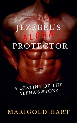 Jezebel's Alpha Protector: A Destiny of the Alpha's Story (English Edition)