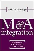 M & A Integration: A Framework for Executives & Managers