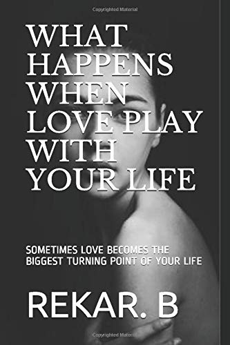 WHAT HAPPENS WHEN LOVE PLAY WITH YOUR LIFE: SOMETIMES LOVE BECOMES THE BIGGEST TURNING POINT OF YOUR LIFE