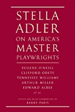 Stella Adler on America's Master Playwrights: Eugene O'Neill, Thornton Wilder, Clifford Odets, William Saroyan, Tennessee Williams, William Inge, Arthur Miller, Edward Albee (English Edition)
