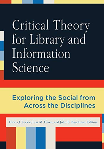 Compare Textbook Prices for Critical Theory for Library and Information Science: Exploring the Social from Across the Disciplines Library and Information Science Text 1 Edition ISBN 9781591589389 by Leckie, Gloria J.,Given, Lisa M.,Buschman, John E.