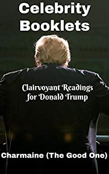 Celebrity Booklets: Clairvoyant Readings for Donald Trump by [Charmaine The Clairvoyant Medium(The Good One), OzeGecko eBook Designs]