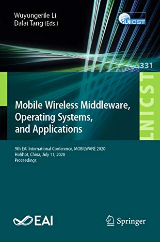 Mobile Wireless Middleware, Operating Systems and Applications: 9th EAI International Conference, MOBILWARE 2020, Hohhot, China, July 11, 2020, Proceedings ... Engineering Book 331) (English Edition)