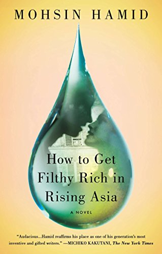 Compare Textbook Prices for How to Get Filthy Rich in Rising Asia: A Novel Reprint Edition ISBN 9781594632334 by Hamid, Mohsin