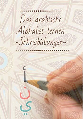Das arabische Alphabet lernen - Schreibübungen: Ein Arabisch Lernbuch für Kinder und Erwachsene inklusive Aussprache Hilfe.