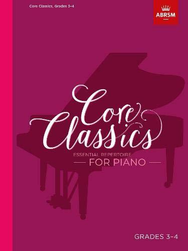 Core Classics, Grades 3-4: Essential repertoire for piano (ABRSM Exam Pieces)