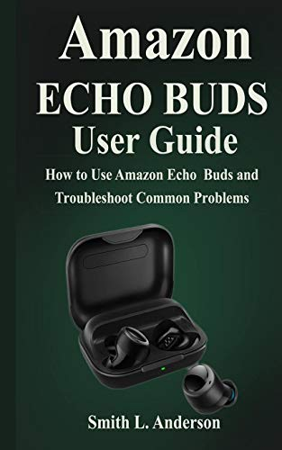 Amazon Echo Buds: How to use Amazon Echo Buds and Troubleshoot Common...