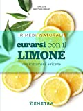 curarsi con il limone. con tante ricette al limone