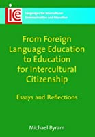 From Foreign Language Education to Education for Intercultural Citizenship: Essays and Reflections (Languages for Intercultural Communication and Education) by Michael Byram(2008-05-27)
