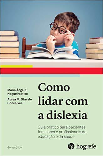 Como Lidar com a Dislexia: Guia Prático Para Pacientes, Familiares e Profissionais da Educação e Saúde