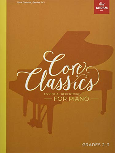 Core Classics, Grades 2-3: Essential repertoire for piano (ABRSM Exam Pieces)