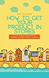 How to Sell Your Product in Stores: Grow Your Business in Stores in just 1 month (How to's in Small Business) (English Edition)