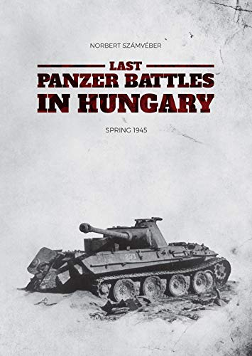 Last Panzer Battles in Hungary: Spring 1945