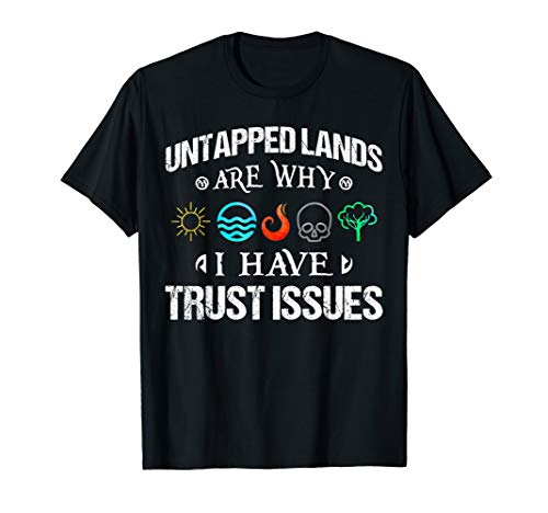 Untapped Lands Trust Issues Magic Geek Great cool gift T-Shirt