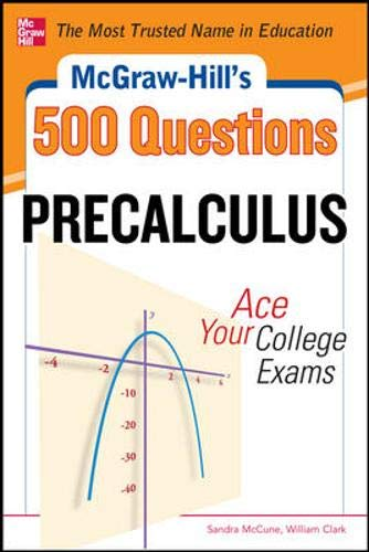 McGraw-Hill's 500 College Precalculus Questions: Ace Your College Exams: 3 Reading Tests + 3 Writing