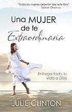 Una mujer de fe extraordinaria: Entrega toda tu vida a Dios (Spanish Edition)
