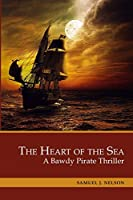 The Heart of the Sea: A Bawdy Pirate Thriller. 3 Books in 1: The Emperor's Captain, The Salty Rogue, The Stellar Moment