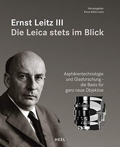Ernst Leitz III - Die Leica stets im Blick: Asphärentechnologie und Glasforschung – die Basis für ganz neue Objektive