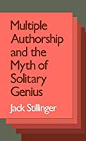 Multiple Authorship and the Myth of Solitary Genius