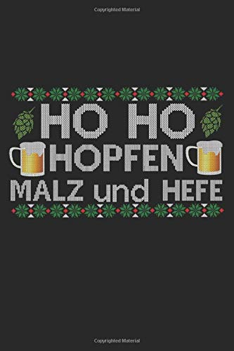 Ho Ho Hopfen, Malz Und Hefe: A5 Notizbuch, 120 Seiten blank, Bier Biertrinker Bierbrauer Heimbrauen Brauen Braukunst Weihnachten Weihnachtsmann Christkind Nikolaus Xmas Advent