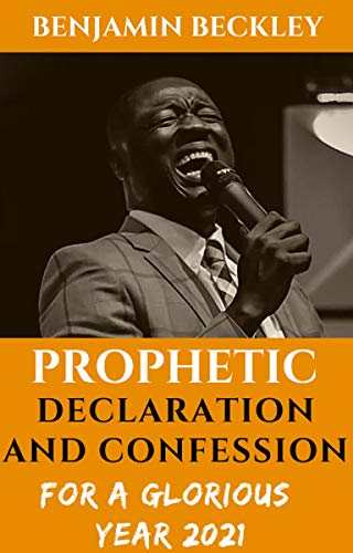 Prophetic Declaration and Confession For A Glorious Year 2021 (English Edition)