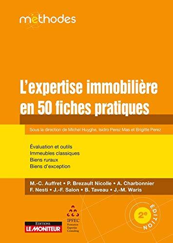 L'expertise immobilière en 50 fiches pratiques: Évaluation et Outils - Méthodes - Immeubles classiques - Biens ruraux - Biens d exception