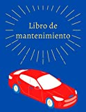 Libro de mantenimiento de vehículos: Lleva un registro ordenado y siempre actualizado de tu coche   120 Páginas prefabricadas