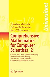Comprehensive Mathematics for Computer Scientists 2: Calculus and ODEs, Splines, Probability, Fourier and Wavelet Theory, ...