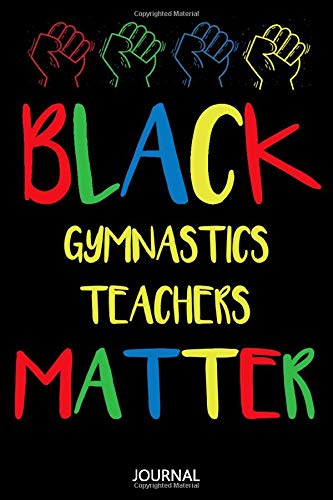 Black Gymnastics Teachers Matter: African American Writing Journal / Funny Black History Month Gift for Gymnastics Teachers / Birthday gift / Lined Notebook, 110 Pages, 6x9, Soft Cover, Matte Finish