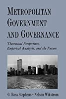 Metropolitan Government and Governance: Theoretical Perspectives, Empirical Analysis, and the Future by G. Ross Stephens Nelson Wikstrom(1999-07-15)