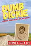 Dumb Dickie: A Memoir of Learning, Growth, Hope, and Blunders