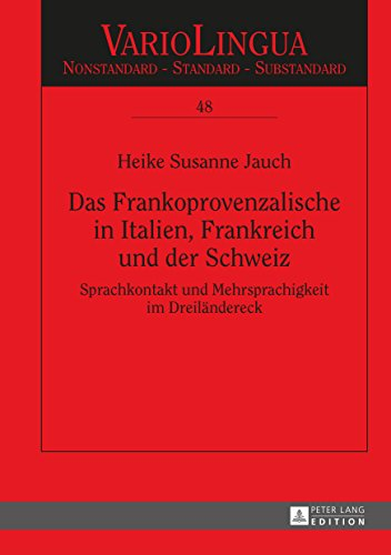 Das Frankoprovenzalische in Italien, Frankreich und der Schweiz: Sprachkontakt und Mehrsprachigkeit im Dreiländereck (Variolingua. Nonstandard – Standard – Substandard 48)